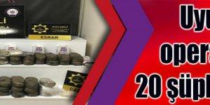 Uyuşturucu operasyonunda 20 şüpheli yakalandı