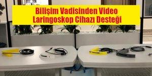 Bilişim Vadisinden Video Laringoskop Cihazı Desteği
