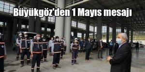 Büyükgöz'den 1 Mayıs mesajı