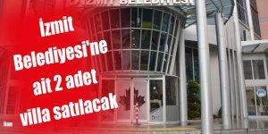 İzmit Belediyesi'ne ait 2 adet villa satılacak