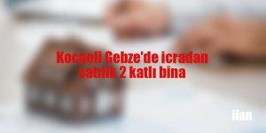 Kocaeli Gebze'de icradan satılık 2 katlı bina