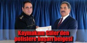 Kaymakam Güler'den polislere başarı belgesi