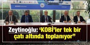 Zeytinoğlu: 'KOBİ'ler tek bir çatı altında toplanıyor''