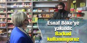 Esnaf Böke'ye yakındı:  Barkod kullanmıyoruz