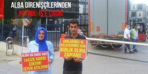 Alba direnişçilerinden Petrol-İş'e çağrı